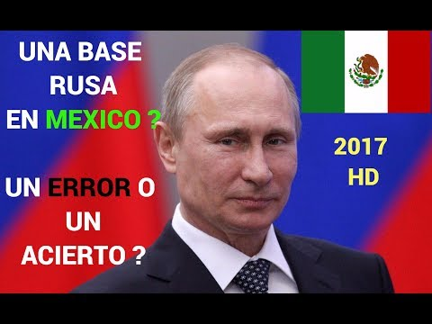 UNA BASE RUSA EN MEXICO ? UN ACIERTO O UN ERROR ? 2017 HD