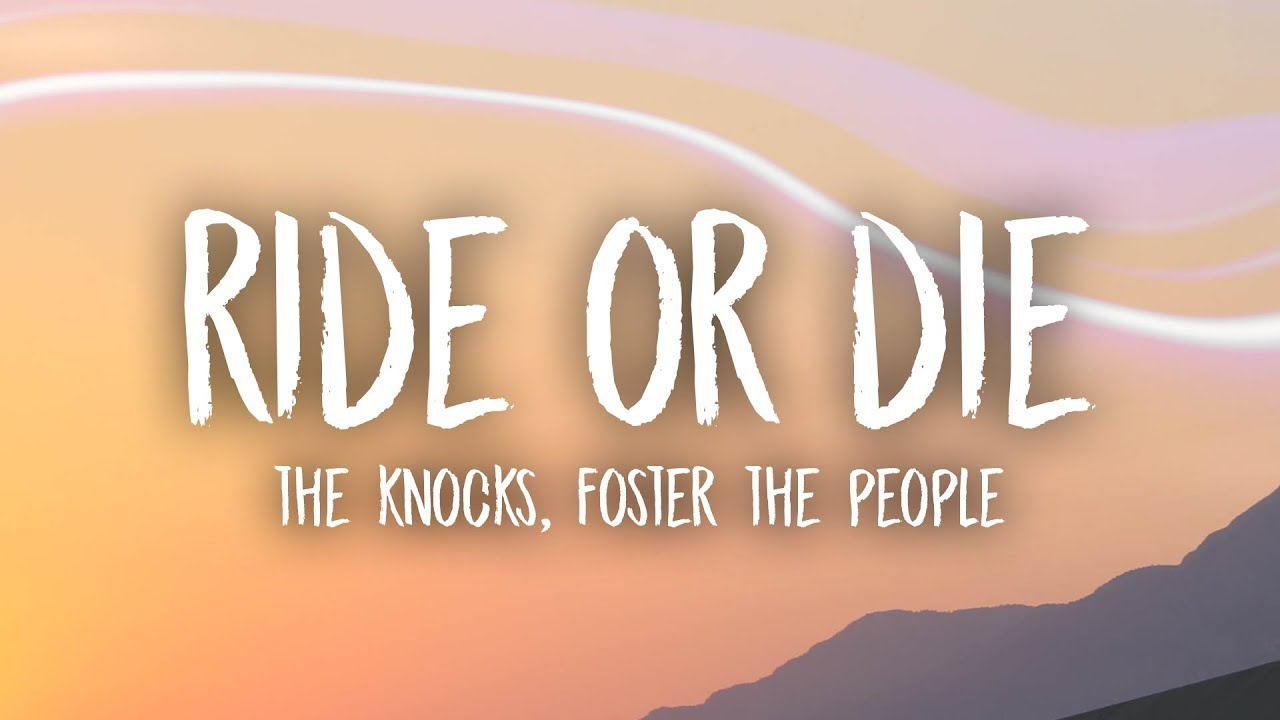 The Knocks Ride Or Die Lyrics Feat Foster The People Youtube