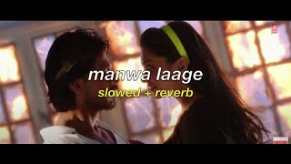 manwa laage (slowed + reverb)   arijit singh & shreya ghoshal