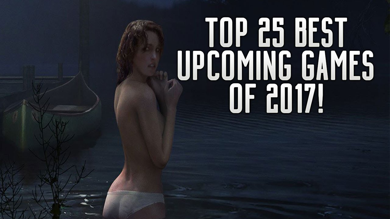 Top 25 Best Upcoming Games Of 2017 On Ps4 Xbox One Pc