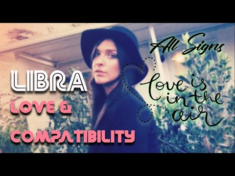 LIBRA Love & Compatibility With All Signs