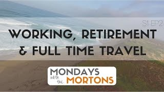 Working and Retirement - Traveling Full Time RV | Mondays with the Mortons