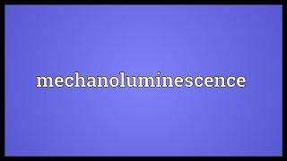 Mechanoluminescence Meaning