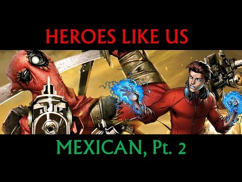 Heroes Like Us: Mexican, Pt. 2