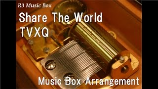 "Share The World/TVXQ [Music Box] (Anime ""One Piece"" OP)"