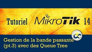 Tutoriel Mikrotik 14 Gestion bande passante (pt.3) avec des Queue Tree (2019)