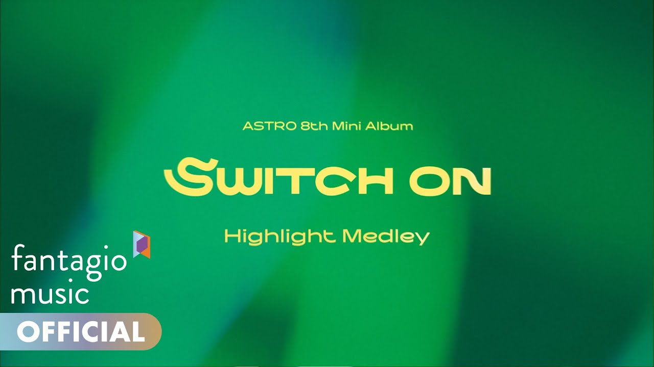 Download ASTRO 아스트로 - 8th Mini Album 'SWITCH ON' Highlight Medley
