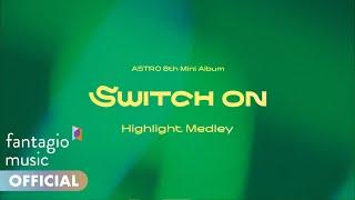 ASTRO 아스트로 - 8th Mini Album 'SWITCH ON' Highlight Medley