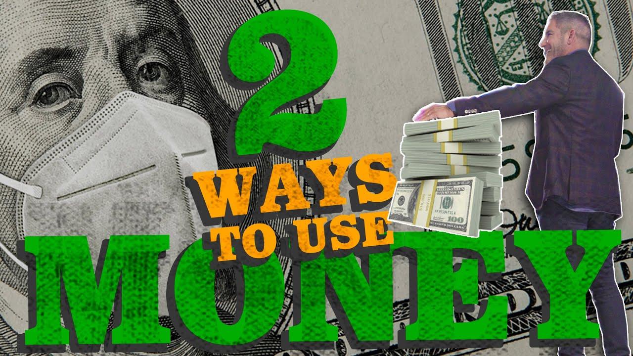 2 Ways To Use Money - Grant Cardone