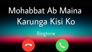 Mohabbat To Ab Maina Karunga Kisi Ko | Ringtone For Download | WhatsApp Status