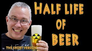 half life of beer (the short version)