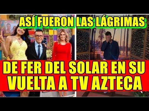 ASÍ FUERON LAS LÁGRIMAS DE FER DEL SOLAR EN SU VUELTA A TV AZTECA