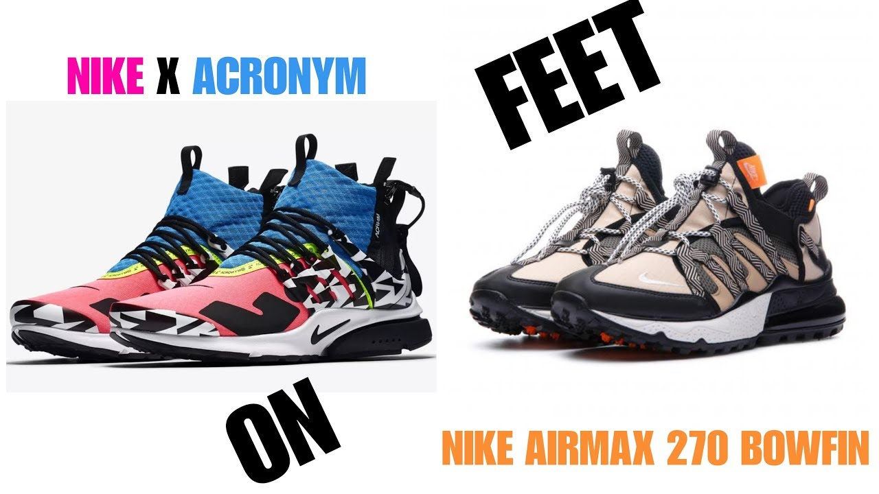 huge selection of 88ad0 7b382 Nike Presto x Acronym & AirMax 270 Bowfin Review & on Feet