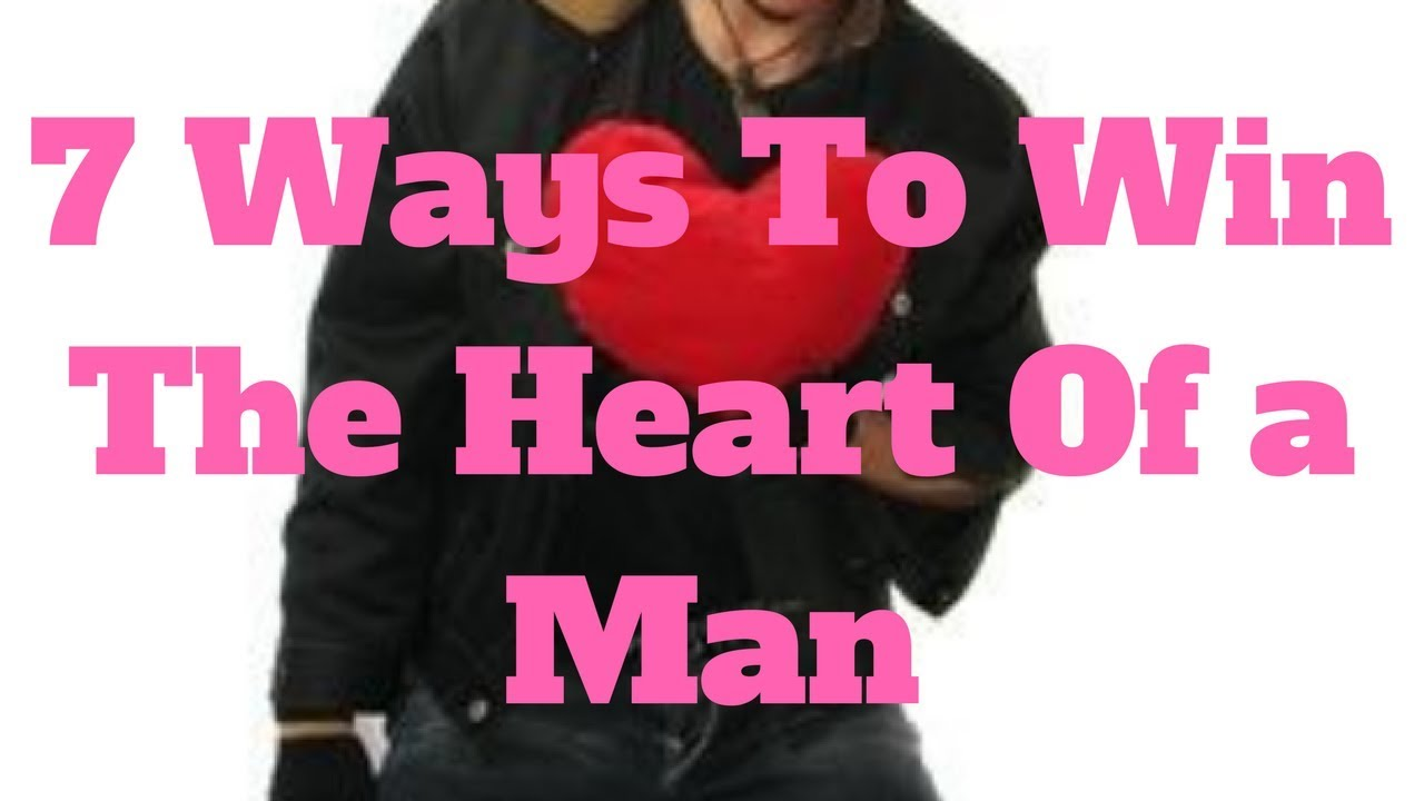 How to win heart of a man