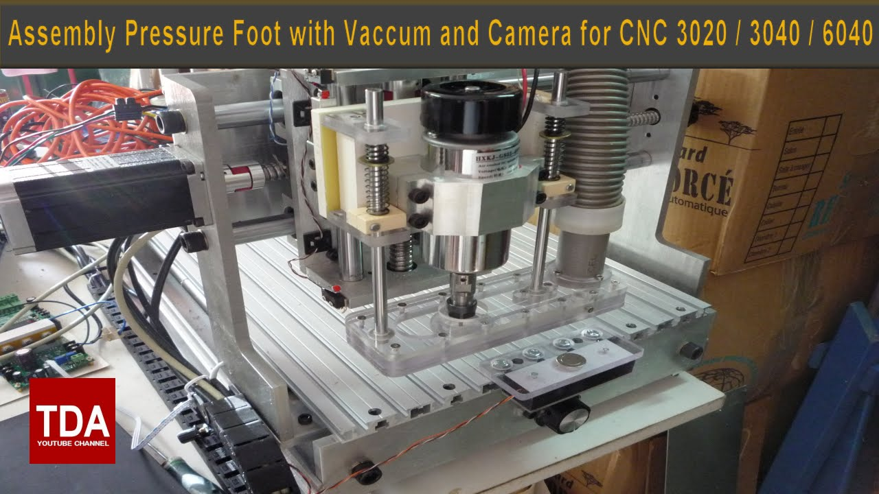 Tutorial Part 3 - Assembly Pressure Foot with Vaccum and Camera for CNC  3020 / 3040 / 6040
