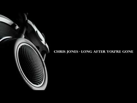 CHRIS JONES - LONG AFTER YOU'RE GONE HQ