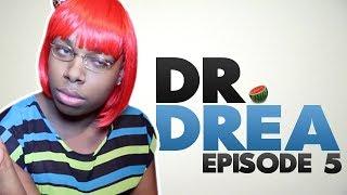 Dr. Drea: Episode 5