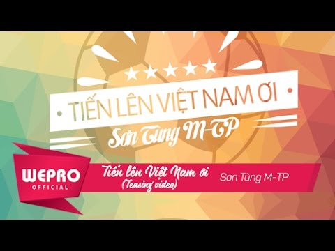 Sơn Tùng M-TP | Tiến Lên Việt Nam Ơi!  (TEASING VERSION)