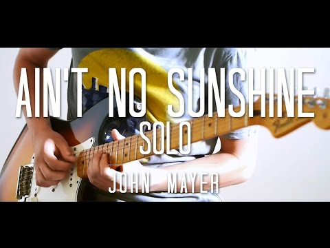 Ain't no Sunshine Solo Cover - John Mayer - Thiethie