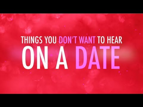 Valentines Special - Things You DON'T Want to Hear on a Date.
