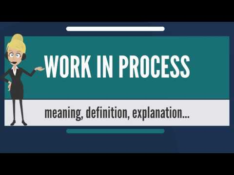 What is WORK IN PROCESS? What does WORK IN PROCESS mean? WORK IN PROCESS meaning & explanation