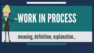 what is work in process? what does work in process mean? work in process meaning explanation