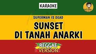 SUNSET DI TANAH ANARKI - Superman Is Dead (Karaoke Reggae) By Daehan Musik