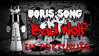 BORIS SONG - BAD WOLF (em Português) Bendy and the Ink Machine Song [Rockit Gaming Tribute]