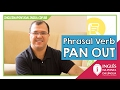 Phrasal Verb: PAN OUT