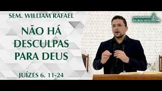 Não há desculpas para Deus | Sem. William Rafael | IPBV