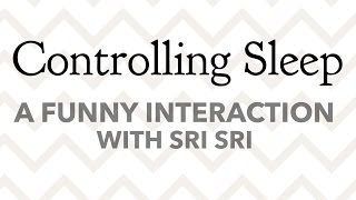 Controlling Sleep a Funny Interaction with Sri Sri | Art of Living