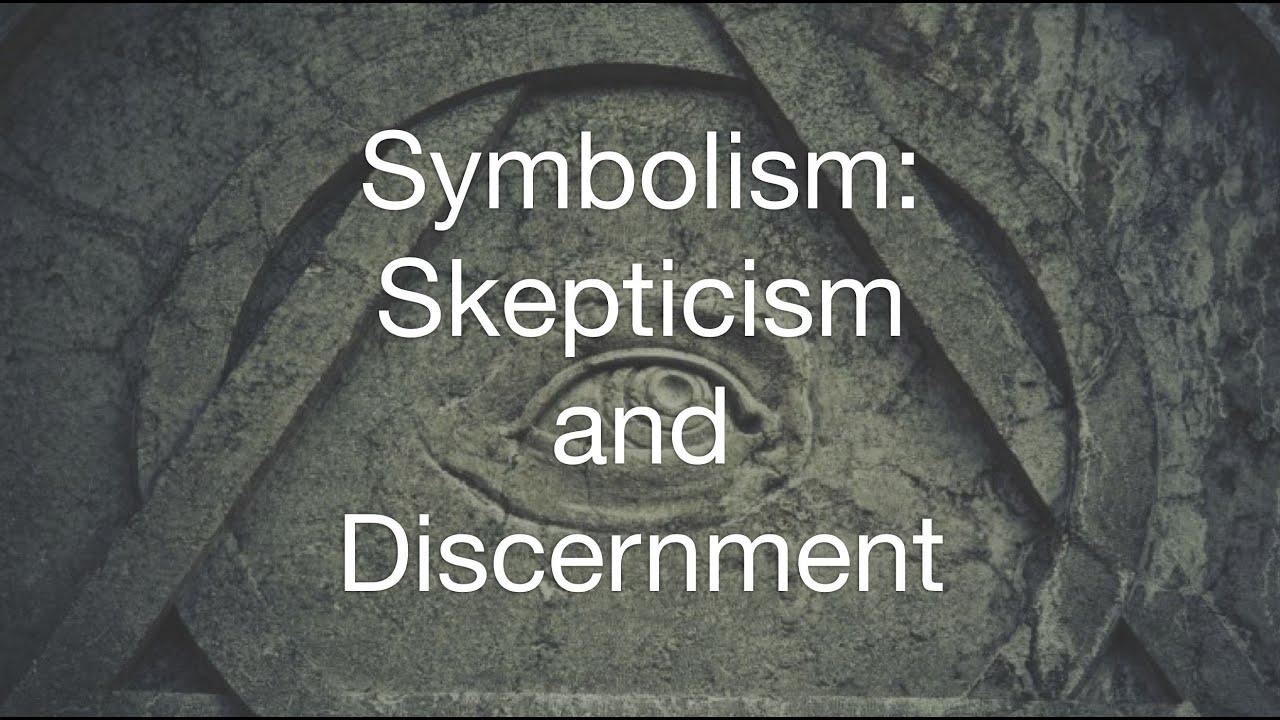 Symbolism: Skepticism and Discernment