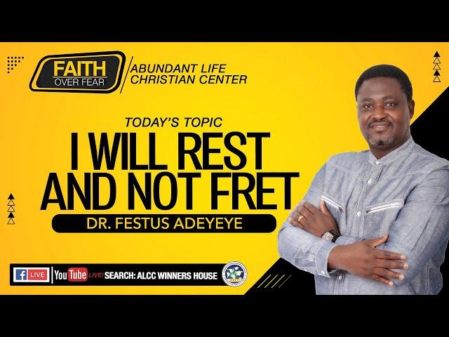 I Will Rest And Not Fret  | Dr. Festus Adeyeye | ALCC Winners House