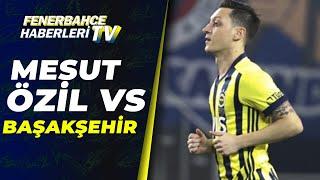 Mesut Özil vs Başakşehir FK Maç Performansı!