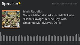 "Source Material #174 - Incredible Hulks ""Planet Savage"" & ""The Spy Who Smashed Me"" (Marvel, 2011)"