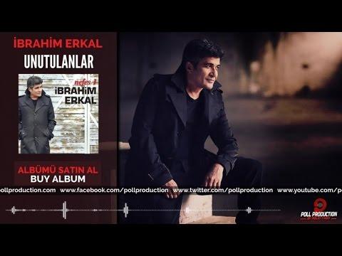 Ibrahim Erkal Unutulanlar Youtube