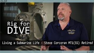 Living a Submarine Life - Steve Corcoran MT1(SS) Retired - Rig for Dive
