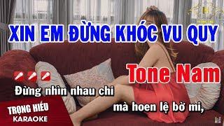 Karaoke Xin Em Đừng Khóc Vu Quy Tone Nam Nhạc Sống | Trọng Hiếu