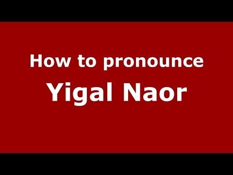 How to pronounce Yigal Naor ArabicIraq  PronounceNames.com