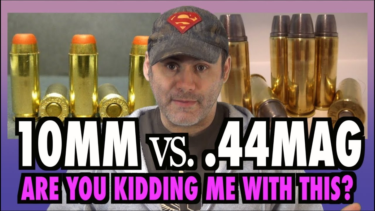 10mm vs   44mag (Are You Kidding Me With This?)