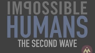Impossible Humans - The Second Wave