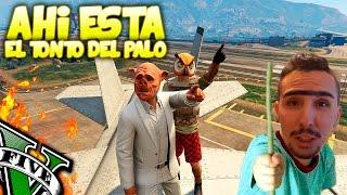 EL TONTO DEL PALO VUEEELVE!! JAJJA - GTA V ONLINE