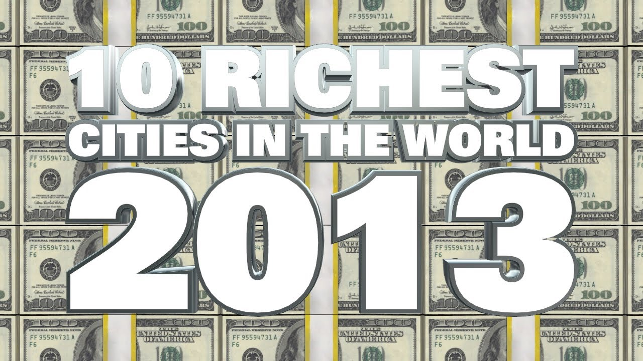 Top 10 richest cities in the world 2013 youtube for Richest city in the us