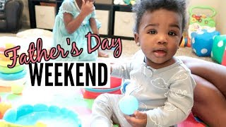 FATHER'S DAY WEEKEND | DAY IN THE LIFE VLOG