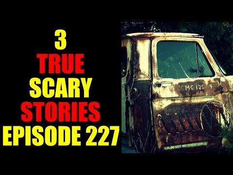3 TRUE SCARY STORIES EPISODE 227