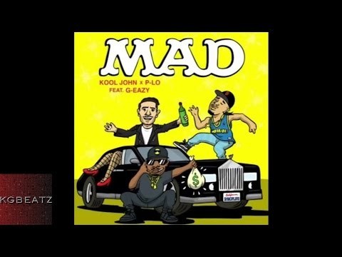 Kool John x P-Lo ft. G-Eazy - Mad [Prod. By P-Lo Of The Invasion] [New 2015]
