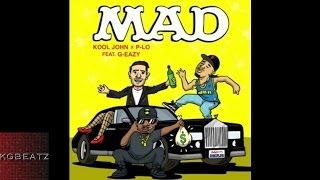Download Kool John x P-Lo ft. G-Eazy - Mad [Prod. By P-Lo Of The Invasion] [New 2015] MP3 song and Music Video