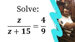 Solve Z/ Z + 15 = 4 / 9