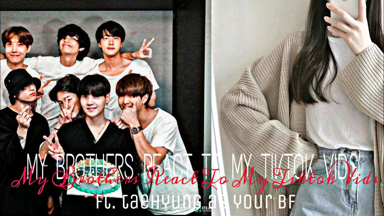 Download •BTS FF•  When My Brothers React To My Tiktok Vids  (ft.taehyung as your boyfriend)   