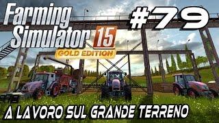 FS15 GOLD EDITION #79 - A LAVORO SUL GRANDE TERRENO - NYKK3 GAMEPLAY ITA